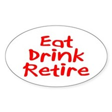 Eat, Drink, Retire Oval Decal