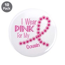 "I Wear Pink For My Cousin 26 3.5"" Button (10 pack)"