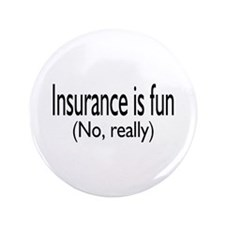 "Insurance Is Fun (No, Really) 3.5"" Button"