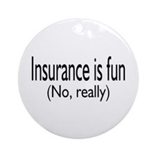 Insurance Is Fun (No, Really) Ornament (Round)