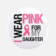 "I Wear Pink Daughter 3.5"" Button"