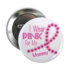 "I Wear Pink For My Mommy 26 2.25"" Button"