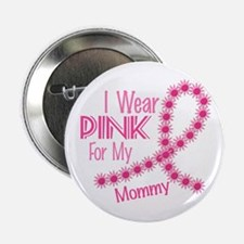 """I Wear Pink For My Mommy 26 2.25"""" Button"""