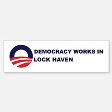 Democracy Works in LOCK HAVEN Bumper Bumper Bumper Sticker