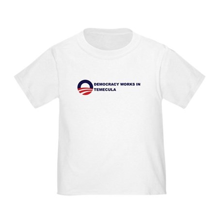 Democracy Works in TEMECULA Toddler T-Shirt