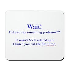 Did You Say Something Professor? (SVU) Mousepad