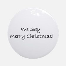 Say Merry Christmas Ornament (Round)