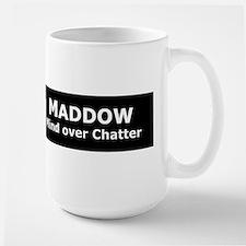 Maddow_Mind over Chatter Large Mug