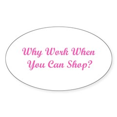 Why Work? Shop! Oval Decal