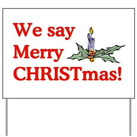We say Merry CHRISTmas Yard Sign