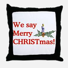 We say Merry CHRISTmas Throw Pillow