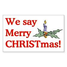 We say Merry CHRISTmas Rectangle Decal
