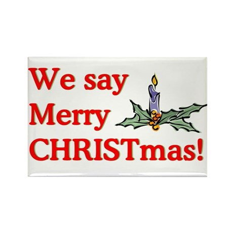 We say Merry CHRISTmas Rectangle Magnet (100 pack)