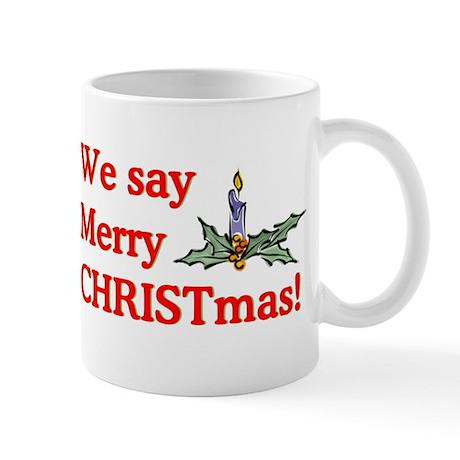 We say Merry CHRISTmas Mug
