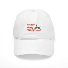 We say Merry CHRISTmas Baseball Cap
