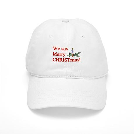 We say Merry CHRISTmas Cap