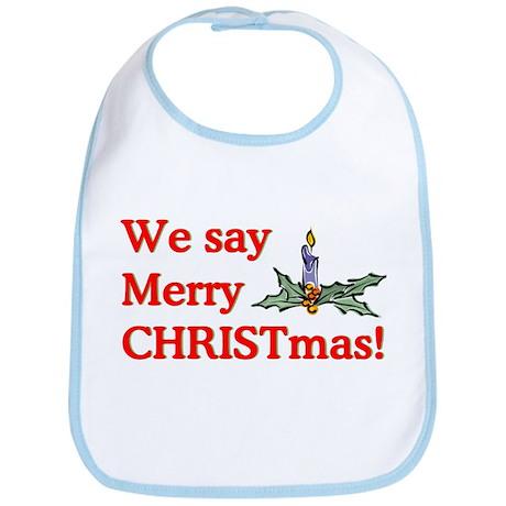 We say Merry CHRISTmas Bib