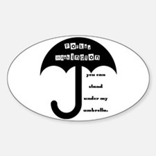 Stand Under My Umbrella Oval Decal