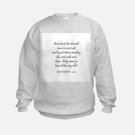 MATTHEW  20:6 Sweatshirt