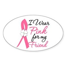 I Wear Pink For My Friend Oval Decal