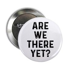 """Are We There 2.25"""" Button"""