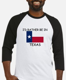 I'd rather be in Texas Baseball Jersey
