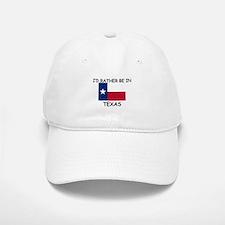 I'd rather be in Texas Baseball Baseball Cap