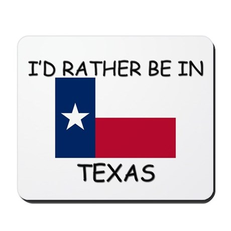 I'd rather be in Texas Mousepad