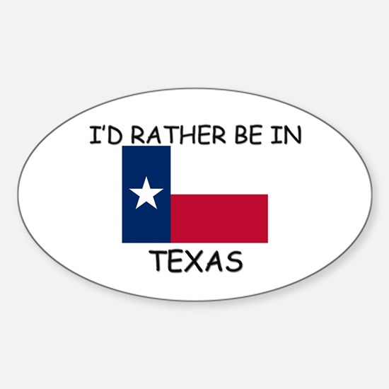 I'd rather be in Texas Oval Decal