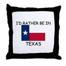 I'd rather be in Texas Throw Pillow