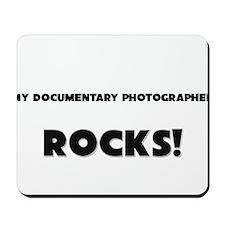 MY Documentary Photographer ROCKS! Mousepad