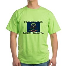I'd rather be in North Dakota T-Shirt