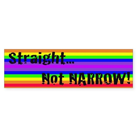 """Straight Not Narrow"" Bumper Sticker"