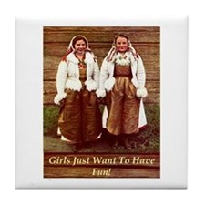Girls Just Want to Have Fun! Tile Coaster