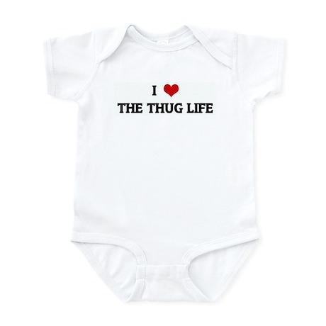 I Love THE THUG LIFE Infant Bodysuit