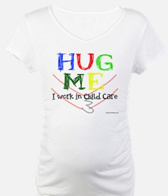 Hug Me I Work in Child Care Shirt