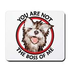Dog Not the Boss Of Me Mousepad