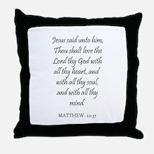 MATTHEW  22:37 Throw Pillow