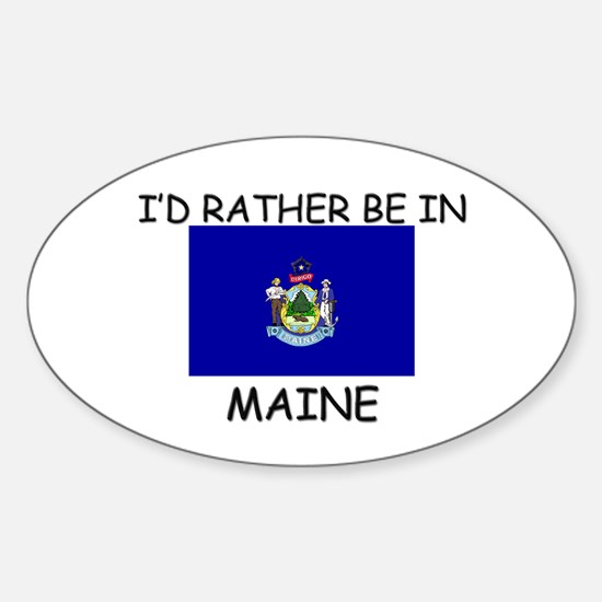 I'd rather be in Maine Oval Decal