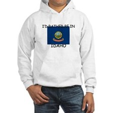 I'd rather be in Idaho Hoodie