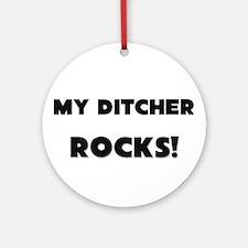 MY Ditcher ROCKS! Ornament (Round)
