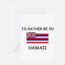 I'd rather be in Hawaii Greeting Card