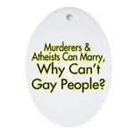 Why Can't Gay People Oval Ornament