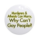 Why Can't Gay People Ornament (Round)