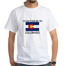 I'd rather be in Colorado Shirt