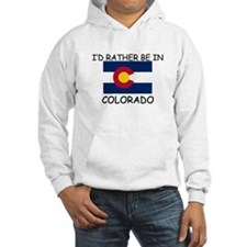 I'd rather be in Colorado Hoodie Sweatshirt