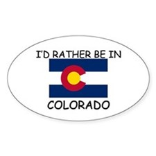 I'd rather be in Colorado Oval Decal