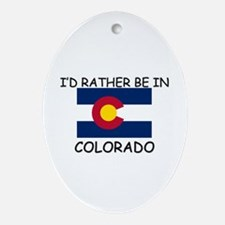 I'd rather be in Colorado Oval Ornament
