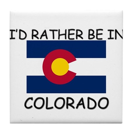 I'd rather be in Colorado Tile Coaster