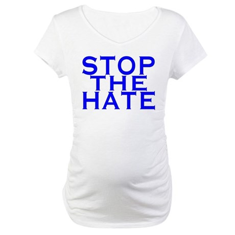 Stop The Hate Maternity T-Shirt